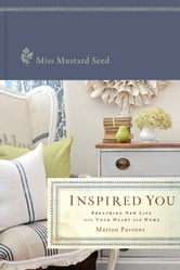 Inspired You - Breathing New Life into Your Heart and Home ebook by Marian Miss Mustard Seed