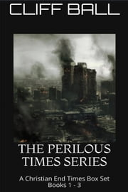 The Perilous Times Box Set - A Christian End Times Series - Perilous Times ebook by Cliff Ball