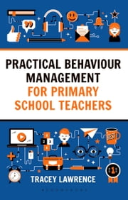Practical Behaviour Management for Primary School Teachers ebook by Tracey Lawrence