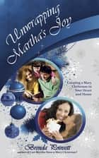 Unwrapping Martha's Joy - Having a Mary Christmas in Your Heart and Home ebook by Brenda Poinsett