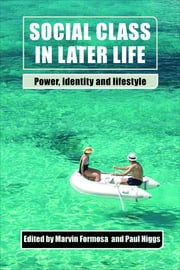 Social class in later life - Power, identity and lifestyle ebook by Marvin Formosa,Paul Higgs