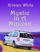 Mystic in a Minivan ebook by Kristen White
