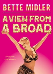 A View from A Broad ebook by Bette Midler