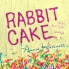 Rabbit Cake audiobook by Annie Hartnett