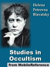Studies In Occultism: A Series Of Reprints From The Writings Of H. P. Blavatsky (Mobi Classics) ebook by H. P. Blavatsky