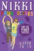 Nikki Powergloves and the Power Trappers ebook by David Estes