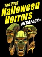The 2015 Halloween Horrors MEGAPACK ® ebook by H.B. Fyfe, John Gregory Betancourt, Fritz Leiber,...