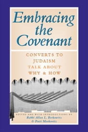 Embracing the Covenant: Converts to Judaism Talk About Why & How ebook by Rabbi Allan L Berkowitz,  Patti Moskovitz