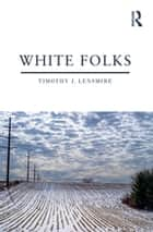 White Folks - Race and Identity in Rural America ebook by Timothy J. Lensmire