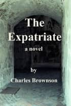 The Expatriate eBook by Charles Brownson