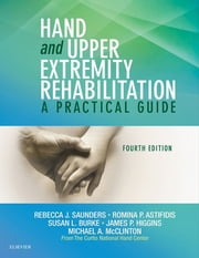 Hand and Upper Extremity Rehabilitation - A Practical Guide ebook by Rebecca Saunders,Romina Astifidis,Susan L. Burke,James Higgins,Michael A. McClinton