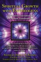 Spiritual Growth with Entheogens ebook by Thomas B. Roberts, Ph.D.,Roger Walsh,Brother David Steindl-Rast