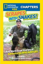 National Geographic Kids Chapters: Scrapes With Snakes - True Stories of Adventures With Animals ebook by Brady Barr,Kathleen Weidner Zoehfeld