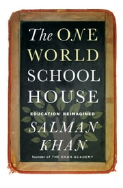 The One World Schoolhouse: Education Reimagined ebook by Salman Khan