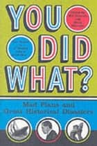 You Did What? - Mad Plans and Incredible Mistakes ebook by Bill Fawcett
