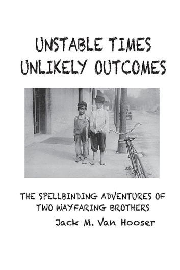 UNSTABLE TIMES-UNLIKELY OUTCOMES - THE SPELLBINDING ADVENTURE OF TWO WAYFARING BROTHERS ebook by Jack M Van Hooser