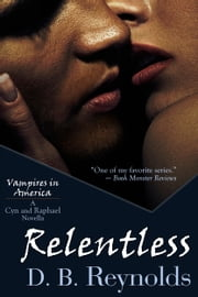 Relentless - A Cyn and Raphael Novella (Vampires in America 11.5) ebook by D. B. Reynolds