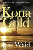 Kona Gold - Mike Montego Series, #6 ebook by Jess Waid
