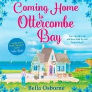 Coming Home to Ottercombe Bay: The laugh out loud romantic comedy of the year audiobook by Bella Osborne