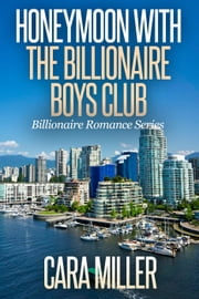 Honeymoon with the Billionaire Boys Club - Billionaire Romance Series, #19 ebook by Cara Miller