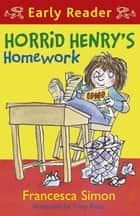 Horrid Henry Early Reader: Horrid Henry's Homework - Book 23 ebook by Francesca Simon, Tony Ross