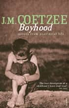 Boyhood - Scenes from provincial life ebook by J.M. Coetzee