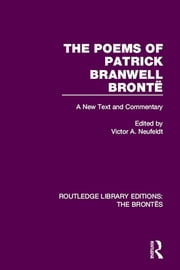 The Poems of Patrick Branwell Brontë - A New Text and Commentary ebook by Victor A. Neufeldt