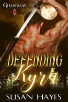 Defending Kyra - Guardians, #1 ebook by Susan Hayes
