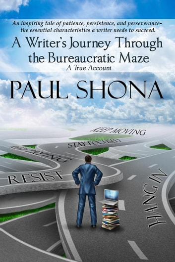 A Writer's Journey through the Bureaucratic Maze: A True Account ebook by Paul Shona
