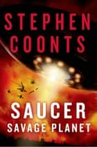 Saucer: Savage Planet - A Novel ebook by Stephen Coonts