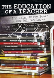 The Education of a Teacher - Including Dirty Books and Pointed Looks ebook by Susan Van Kirk