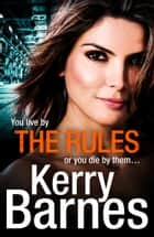 The Rules: a suspenseful and gritty crime thriller that will have you gripped ebook by Kerry Barnes