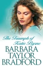 The Triumph of Katie Byrne ebook by Barbara Taylor Bradford