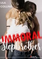 Immoral Stepbrother ebook by Lila Collins