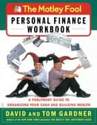 The Motley Fool Personal Finance Workbook - A Foolproof Guide to Organizing Your Cash and Building Wealth e-bog by David Gardner, Tom Gardner