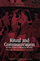 Ritual and Communication in the Graeco-Roman World ebook by Vinciane Pirenne-Delforge, Angelos Chaniotis, Walter Burkert,...