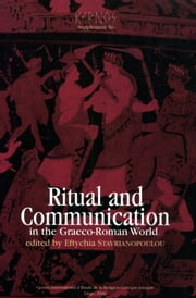 Ritual and Communication in the Graeco-Roman World ebook by Vinciane Pirenne-Delforge,Angelos Chaniotis,Walter Burkert,Irene Berti,Stephan Hotz,Peter Kató,Thomas Kruse,Annika B. Kuhn,Joannis Mylonopoulos,Frederick G. Naerebout,Andrej Petrović,Ivana Petrović,Collectif