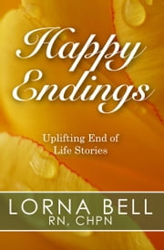 Happy Endings - Uplifting End of Life Stories ebook by Lorna Bell