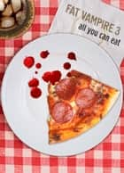 Ebook Fat Vampire 3: All You Can Eat di Johnny B. Truant