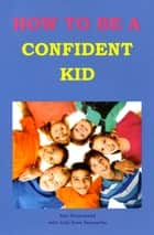 How To Be A Confident Kid ebook by Kay Drummond