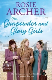 The Gunpowder and Glory Girls - The Bomb Girls 4 ebook by Rosie Archer