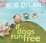 If Dogs Run Free ebook by Bob Dylan,Scott Campbell