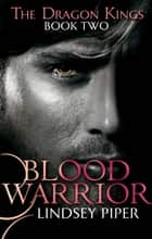 Blood Warrior ebook by Lindsey Piper