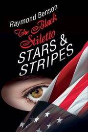 The Black Stiletto: Stars & Stripes - A Novel ebook by Raymond Benson