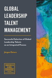 Global Leadership Talent Management - Successful Selection of Global Leadership Talents as an Integrated Process ebook by Jürgen Deters