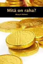 Mitä on raha? ebook by Murray N. Rothbard