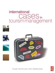 International Cases in Tourism Management ebook by Susan Horner,John Swarbrooke