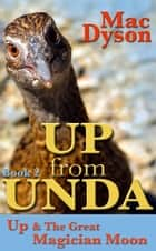 """Up From Unda"": Up & The Great Magician Moon ebook by Mac Dyson"