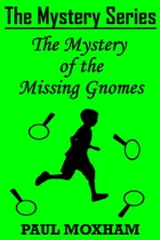 The Mystery of the Missing Gnomes - The Mystery Series Short Story, #2 ebook by Paul Moxham