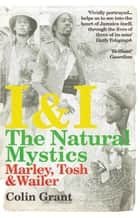 I & I: The Natural Mystics - Marley, Tosh and Wailer ebook by Colin Grant